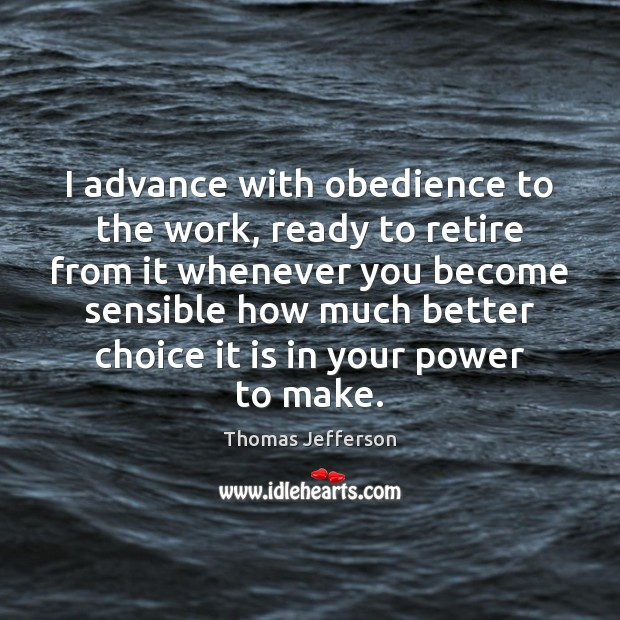 I advance with obedience to the work, ready to retire from it Image