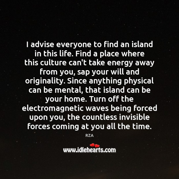 I advise everyone to find an island in this life. Find a Culture Quotes Image