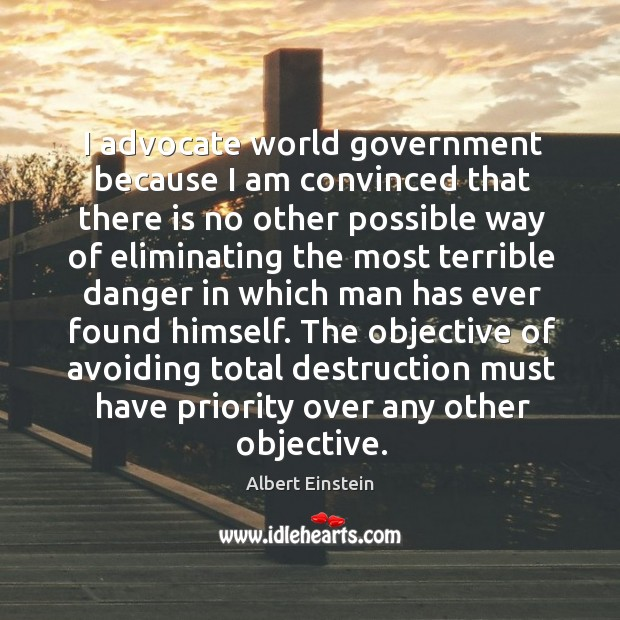 Image, I advocate world government because I am convinced that there is no