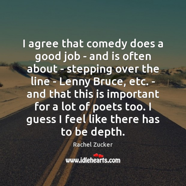 I agree that comedy does a good job – and is often Agree Quotes Image