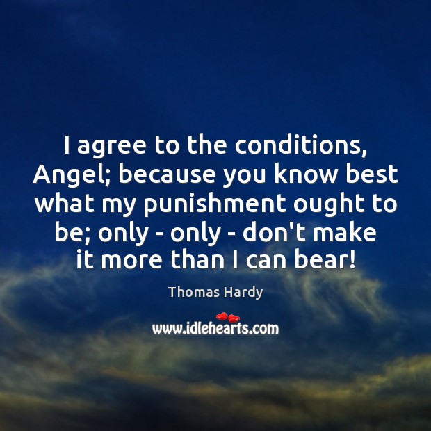 I agree to the conditions, Angel; because you know best what my Thomas Hardy Picture Quote