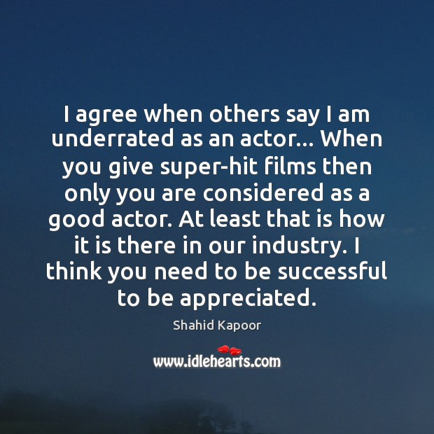 I agree when others say I am underrated as an actor… When Agree Quotes Image