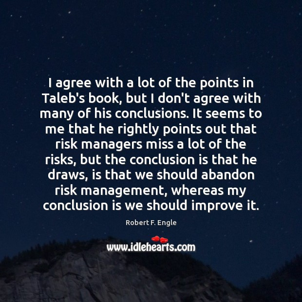 I agree with a lot of the points in Taleb's book, but Agree Quotes Image