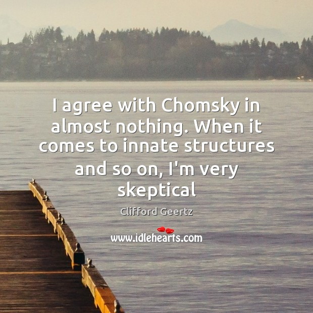 I agree with Chomsky in almost nothing. When it comes to innate Agree Quotes Image