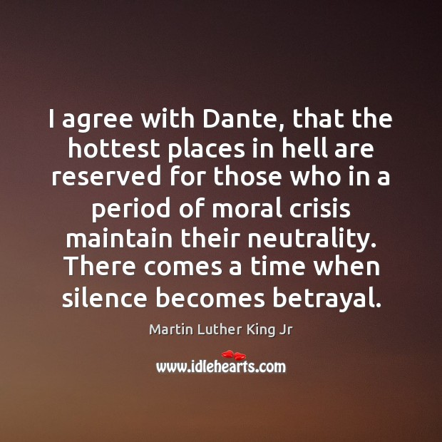 I agree with Dante, that the hottest places in hell are reserved Agree Quotes Image