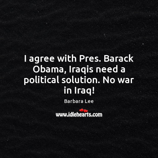 Image, I agree with Pres. Barack Obama, Iraqis need a political solution. No war in Iraq!