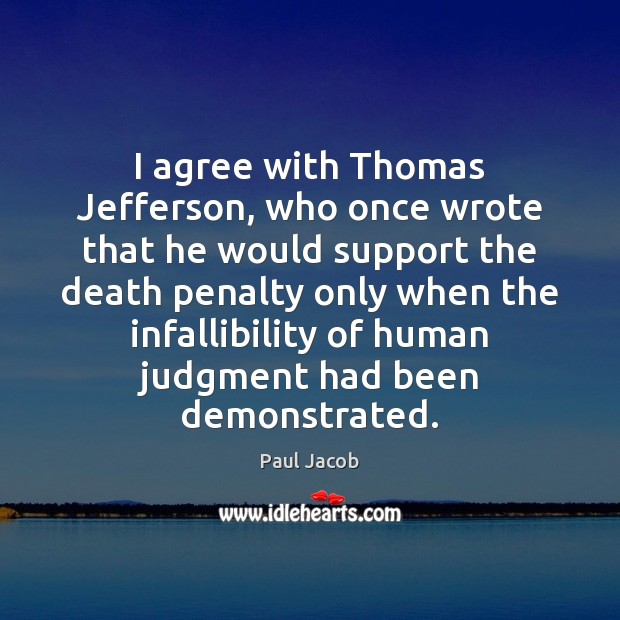 I agree with Thomas Jefferson, who once wrote that he would support Agree Quotes Image