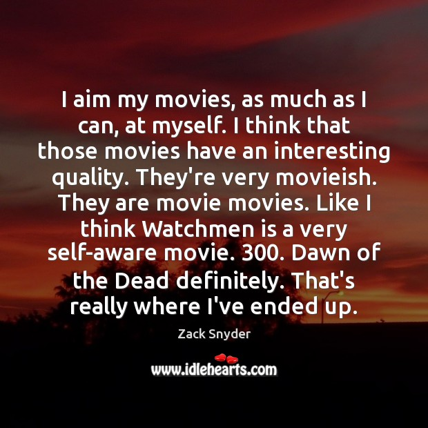 I aim my movies, as much as I can, at myself. I Movies Quotes Image