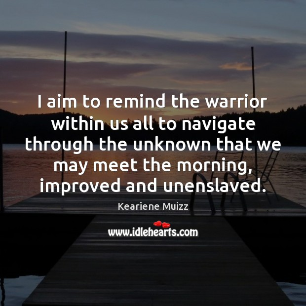 I aim to remind the warrior within us all to navigate through Image
