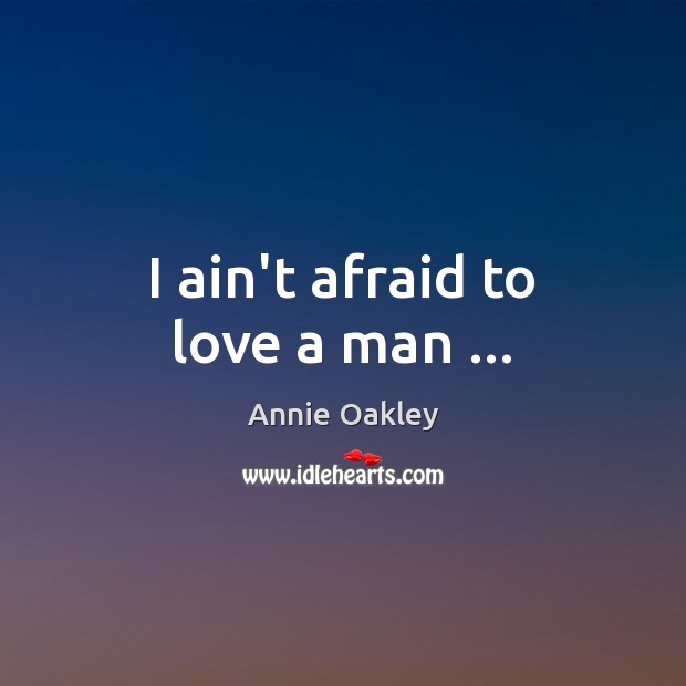 Image, I ain't afraid to love a man …