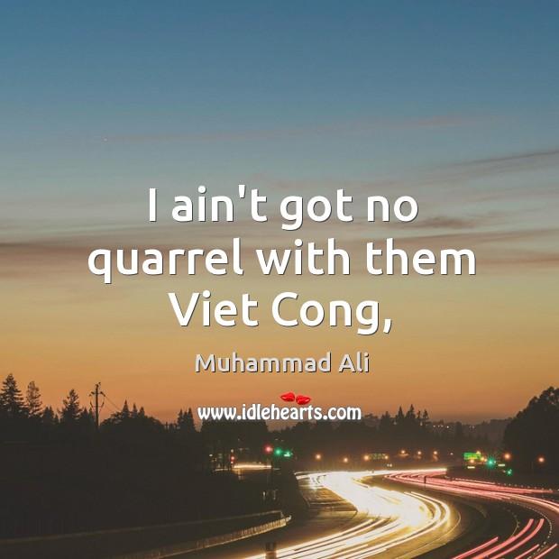 I ain't got no quarrel with them Viet Cong, Image