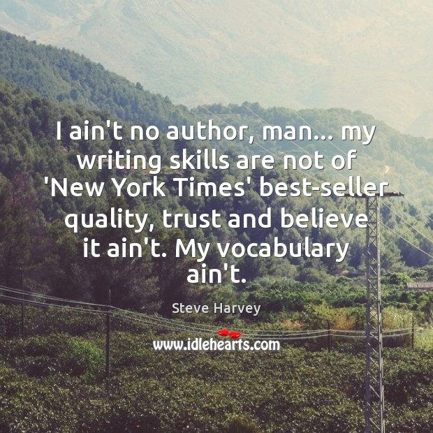 I ain't no author, man… my writing skills are not of 'New Image