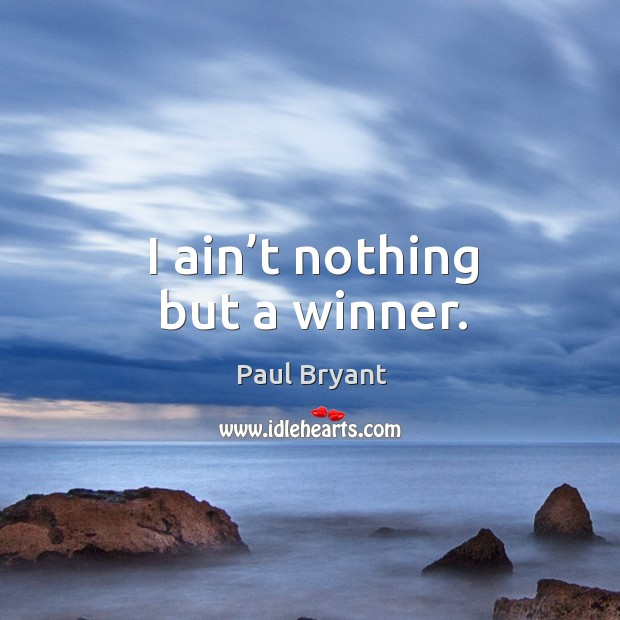 I ain't nothing but a winner. Image