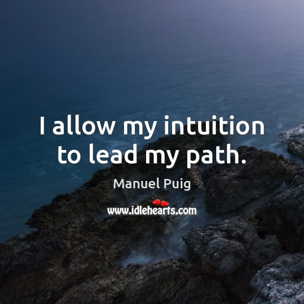 I allow my intuition to lead my path. Image