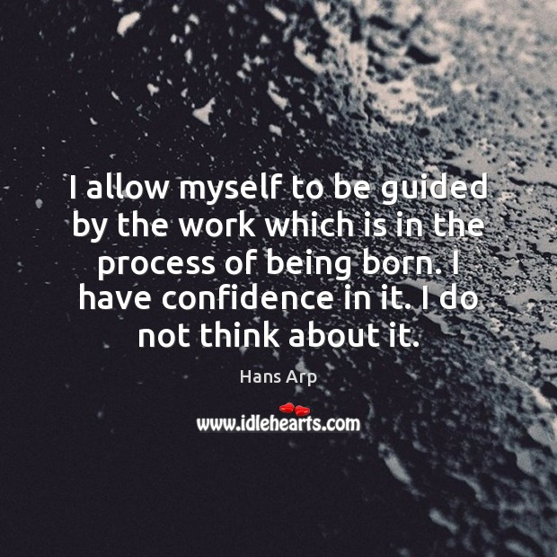 Image, I allow myself to be guided by the work which is in