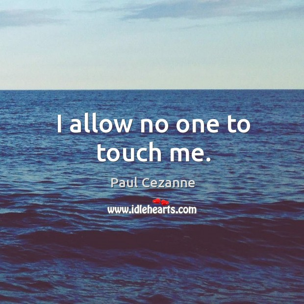 Image, I allow no one to touch me.