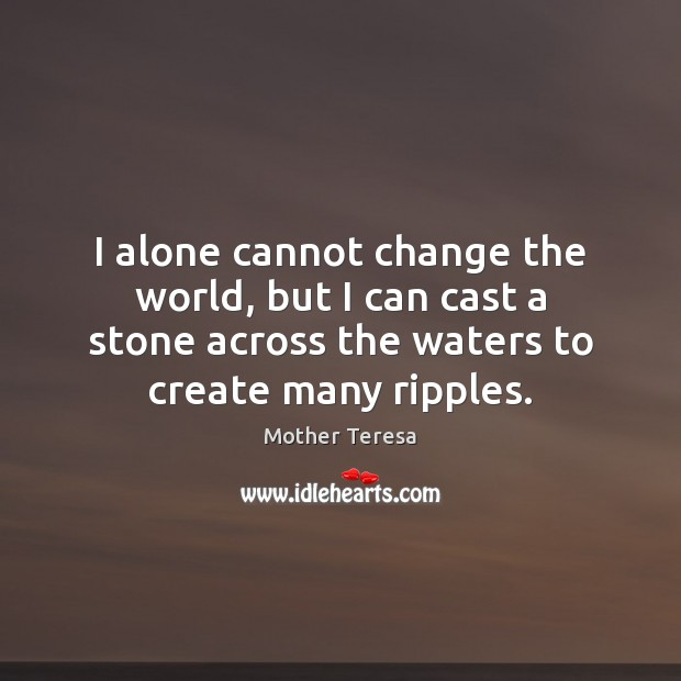 I alone cannot change the world, but I can cast a stone Image