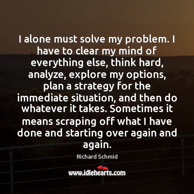 Image, I alone must solve my problem. I have to clear my mind