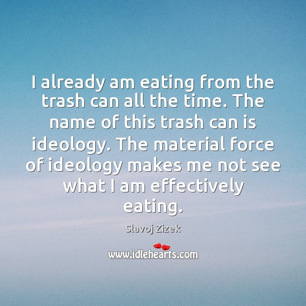 I already am eating from the trash can all the time. The Image