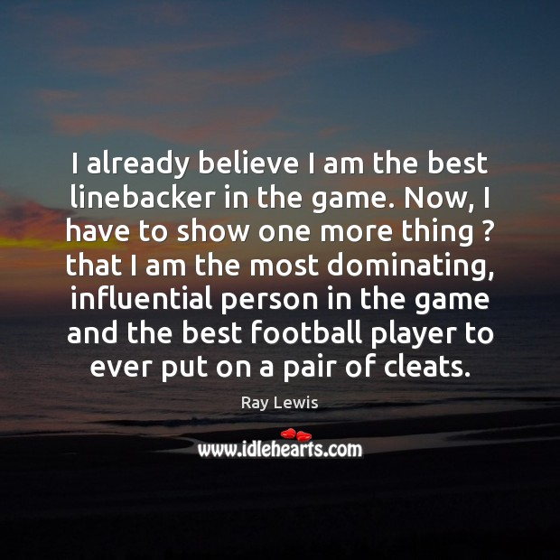 I already believe I am the best linebacker in the game. Now, Image