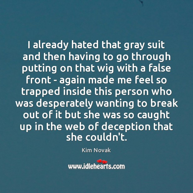 I already hated that gray suit and then having to go through Kim Novak Picture Quote