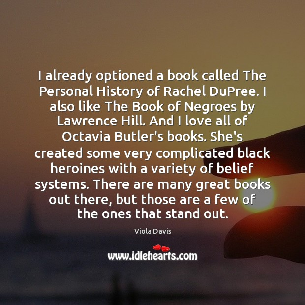 I already optioned a book called The Personal History of Rachel DuPree. Viola Davis Picture Quote
