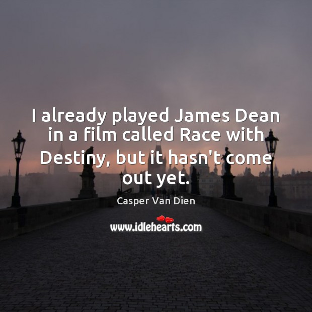 I already played James Dean in a film called Race with Destiny, Image