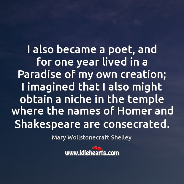I also became a poet, and for one year lived in a Mary Wollstonecraft Shelley Picture Quote