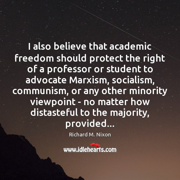 I also believe that academic freedom should protect the right of a Richard M. Nixon Picture Quote