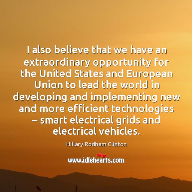 I also believe that we have an extraordinary opportunity for the united states and Hillary Rodham Clinton Picture Quote