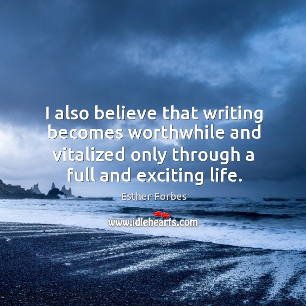 I also believe that writing becomes worthwhile and vitalized only through a full and exciting life. Image