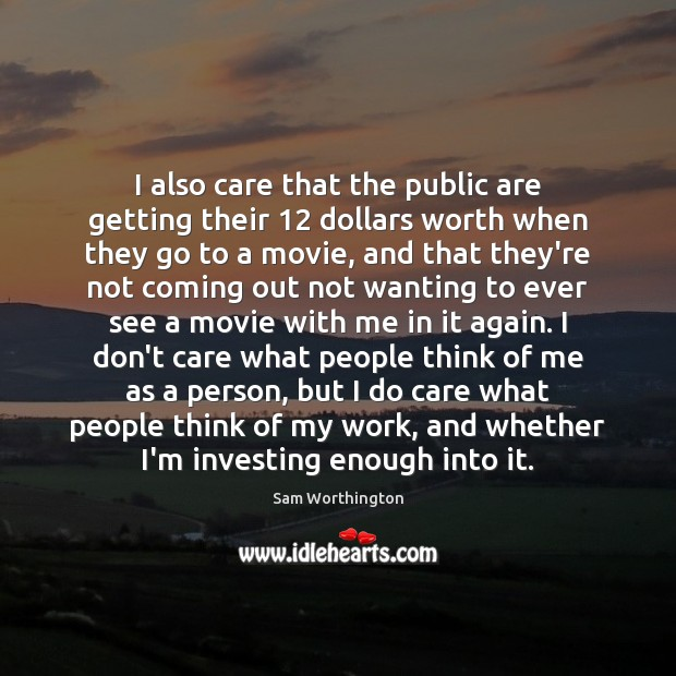 I also care that the public are getting their 12 dollars worth when Image