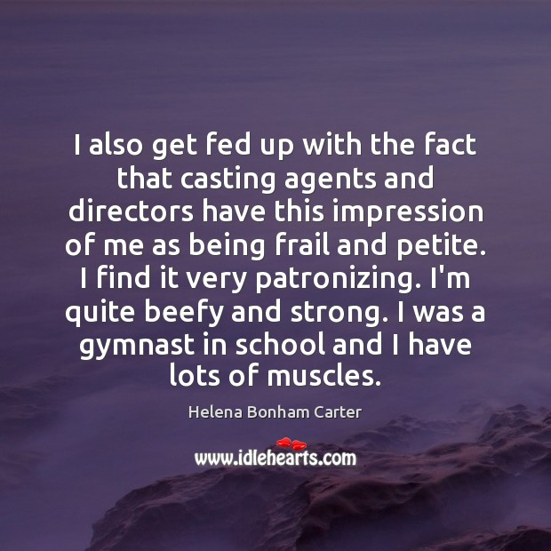 I also get fed up with the fact that casting agents and Image