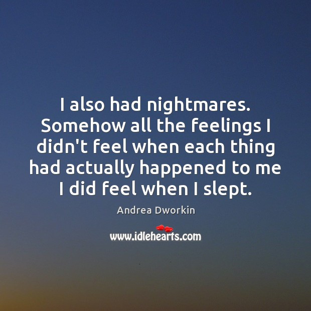 I also had nightmares. Somehow all the feelings I didn't feel when Andrea Dworkin Picture Quote