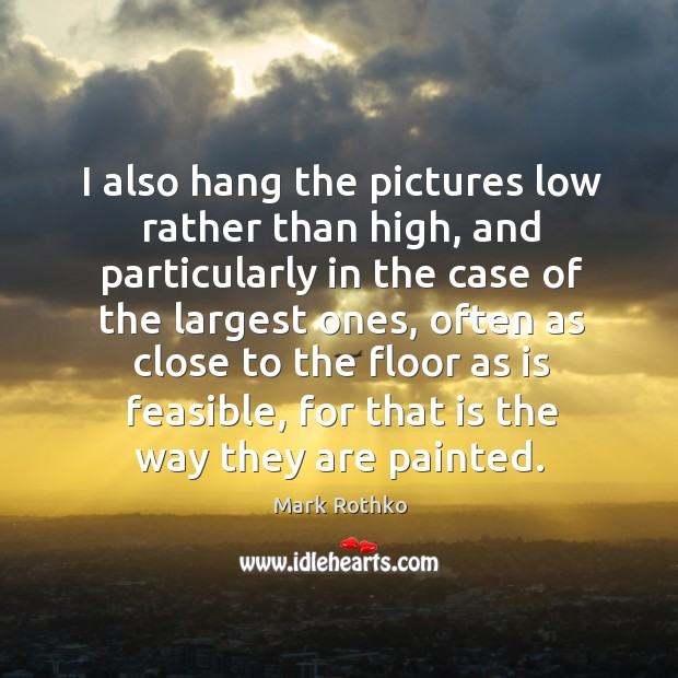 Image, I also hang the pictures low rather than high, and particularly in the case of the largest ones