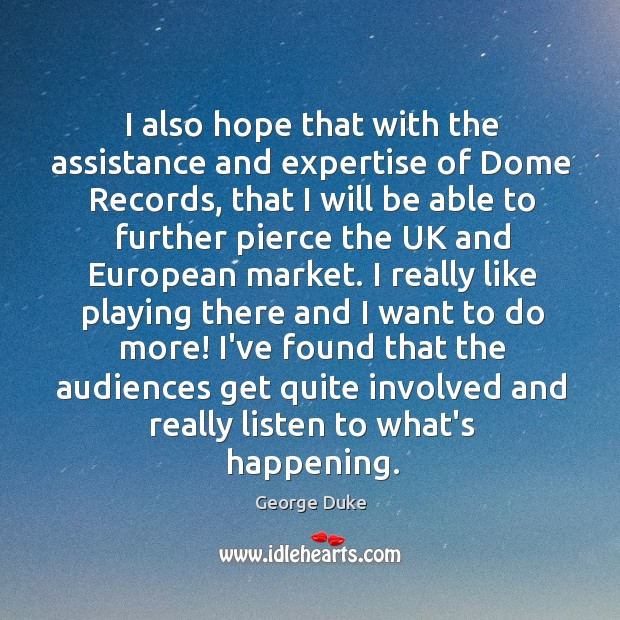 I also hope that with the assistance and expertise of Dome Records, George Duke Picture Quote