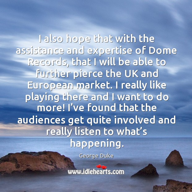 I also hope that with the assistance and expertise of dome records, that I will be able to further George Duke Picture Quote