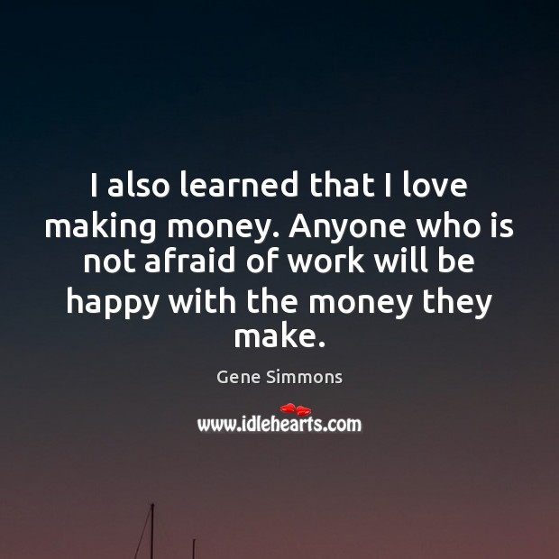 I also learned that I love making money. Anyone who is not Making Love Quotes Image
