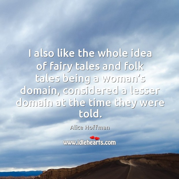 Image, I also like the whole idea of fairy tales and folk tales being a woman's domain