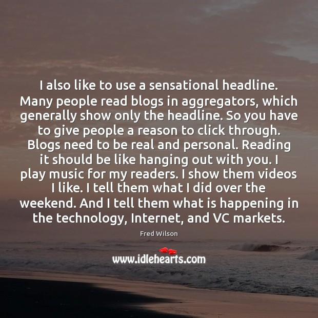 I also like to use a sensational headline. Many people read blogs Image