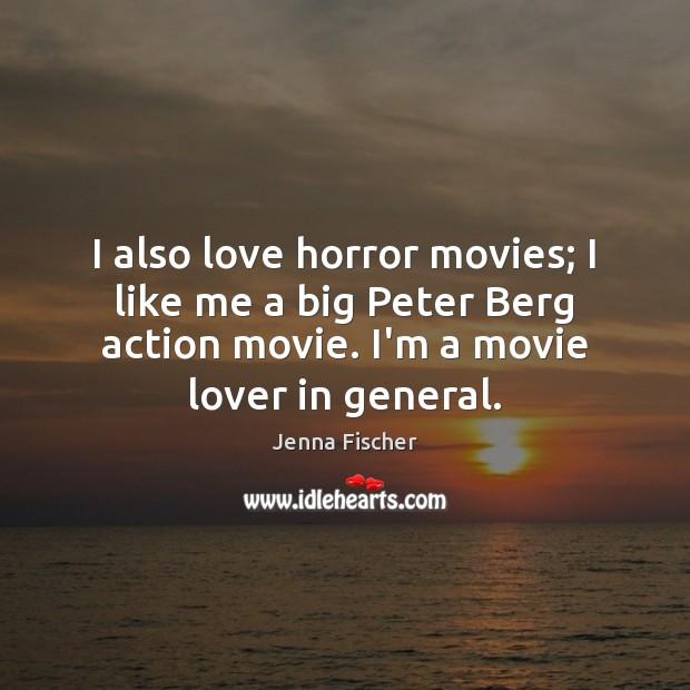 Image, I also love horror movies; I like me a big Peter Berg
