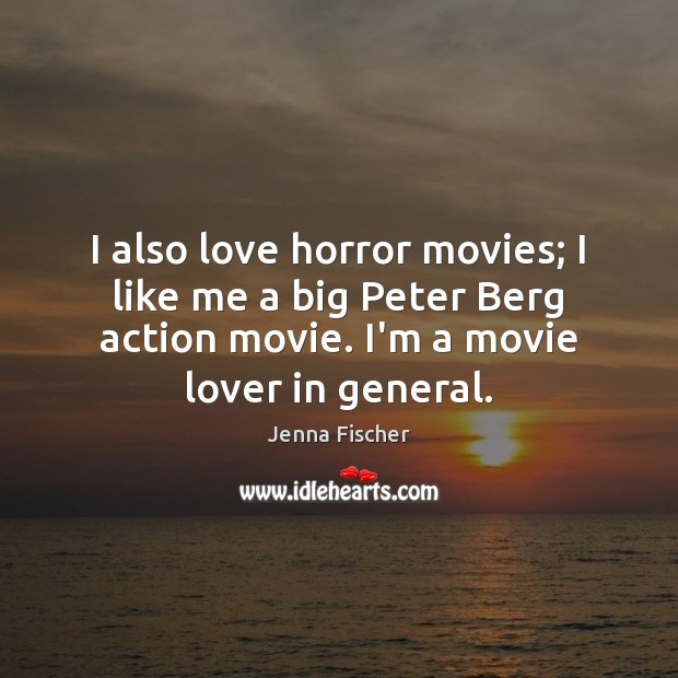 I also love horror movies; I like me a big Peter Berg Image
