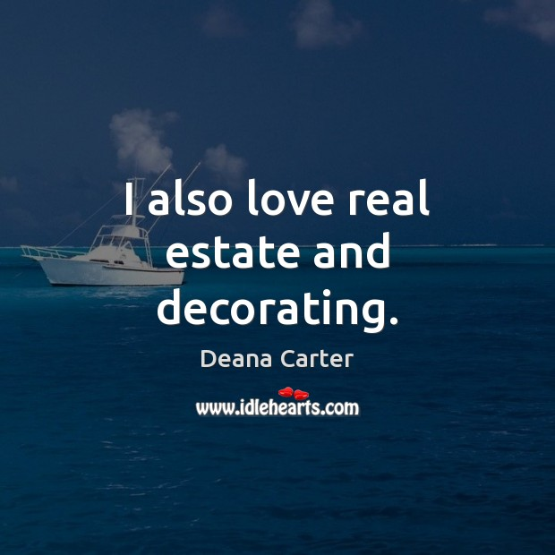 I also love real estate and decorating. Real Estate Quotes Image
