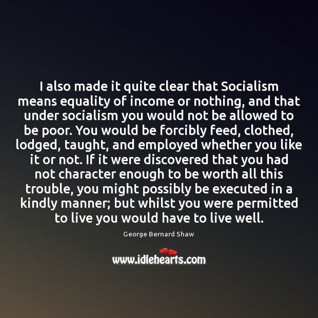 I also made it quite clear that Socialism means equality of income Image
