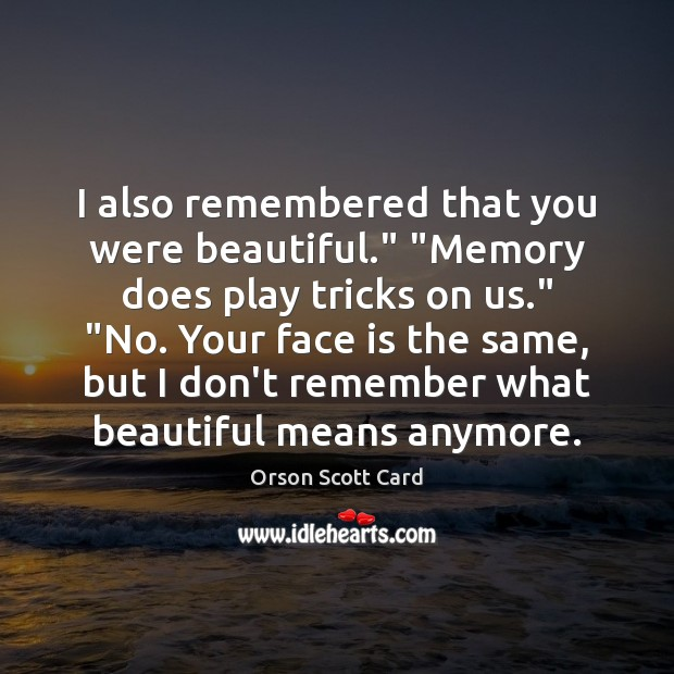 """I also remembered that you were beautiful."""" """"Memory does play tricks on Orson Scott Card Picture Quote"""
