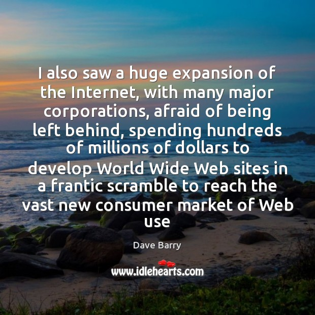 I also saw a huge expansion of the Internet, with many major Dave Barry Picture Quote