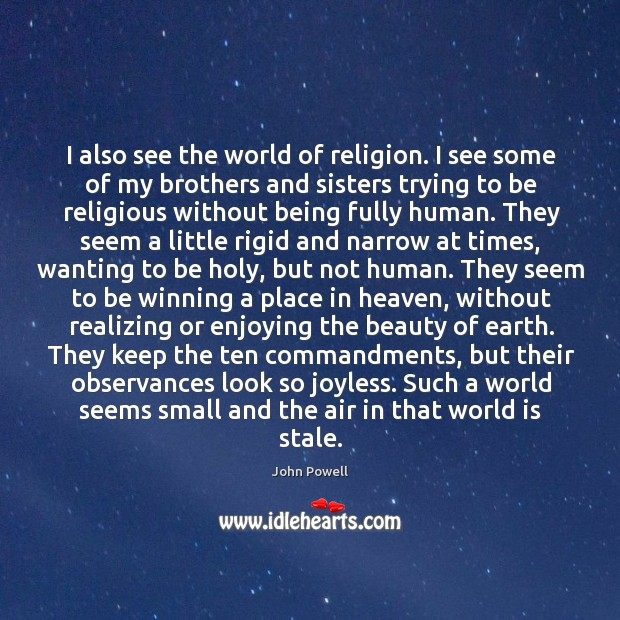 I also see the world of religion. I see some of my John Powell Picture Quote