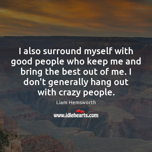 I also surround myself with good people who keep me and bring Good People Quotes Image