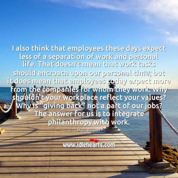 I also think that employees these days expect less of a separation Marc Benioff Picture Quote