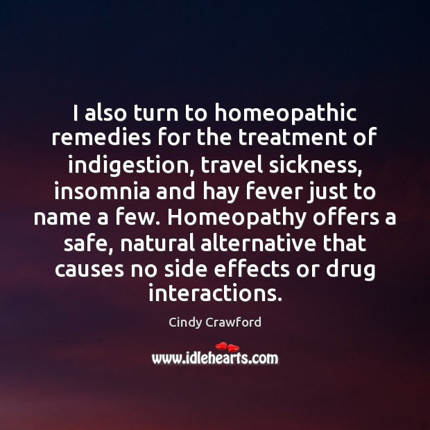 I also turn to homeopathic remedies for the treatment of indigestion, travel Cindy Crawford Picture Quote